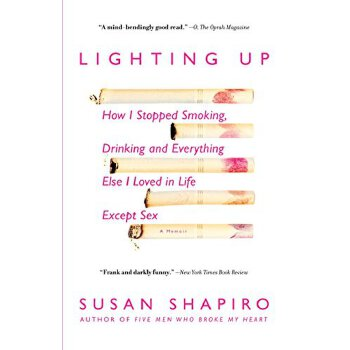 lighting up: how i stopped smoking, drinking, and everything